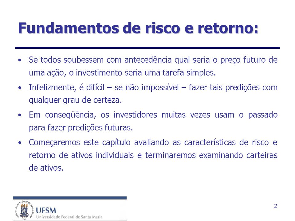 2 Fundamentos de risco e retorno: Se todos soubessem com antecedência qual seria o preço futuro de uma ação, o investimento seria uma tarefa simples.