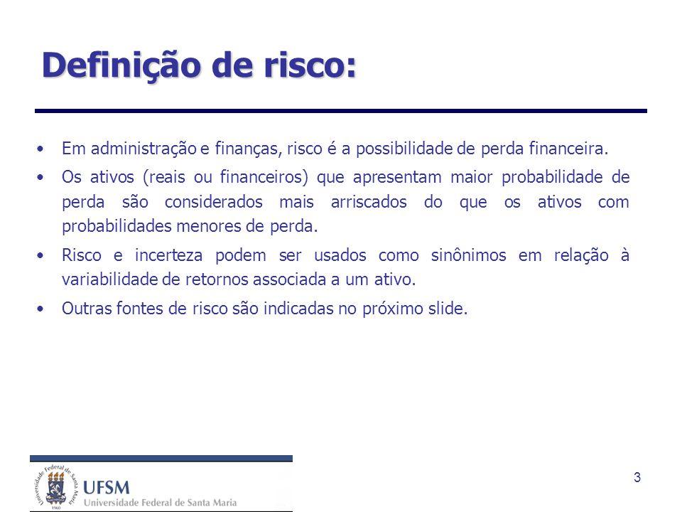 3 Definição de risco: Em administração e finanças, risco é a possibilidade de perda financeira. Os ativos (reais ou financeiros) que apresentam maior