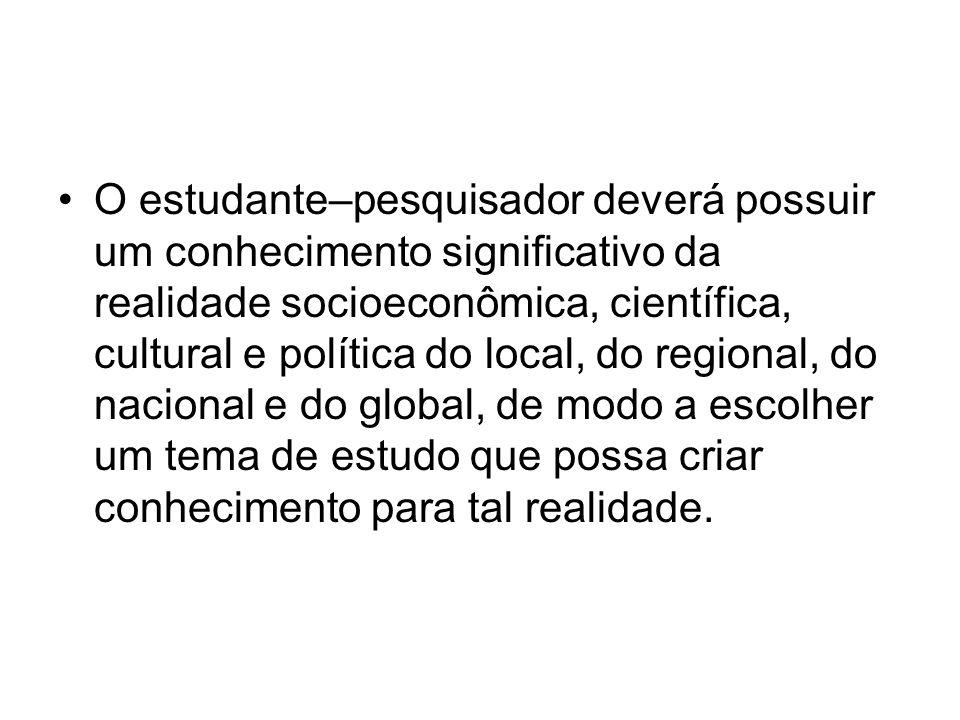 O estudante–pesquisador deverá possuir um conhecimento significativo da realidade socioeconômica, científica, cultural e política do local, do regiona