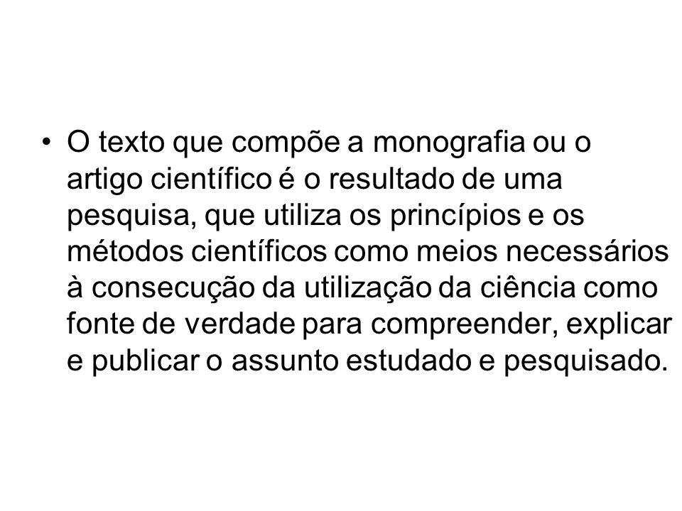 O texto que compõe a monografia ou o artigo científico é o resultado de uma pesquisa, que utiliza os princípios e os métodos científicos como meios ne