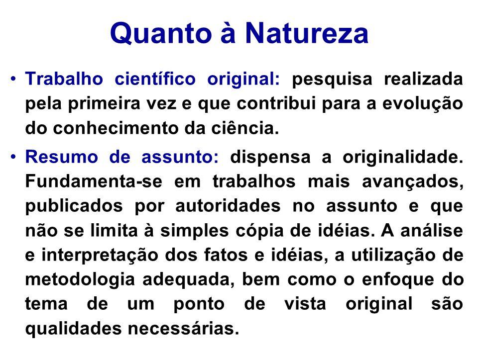 Quanto à Natureza Trabalho científico original: pesquisa realizada pela primeira vez e que contribui para a evolução do conhecimento da ciência. Resum
