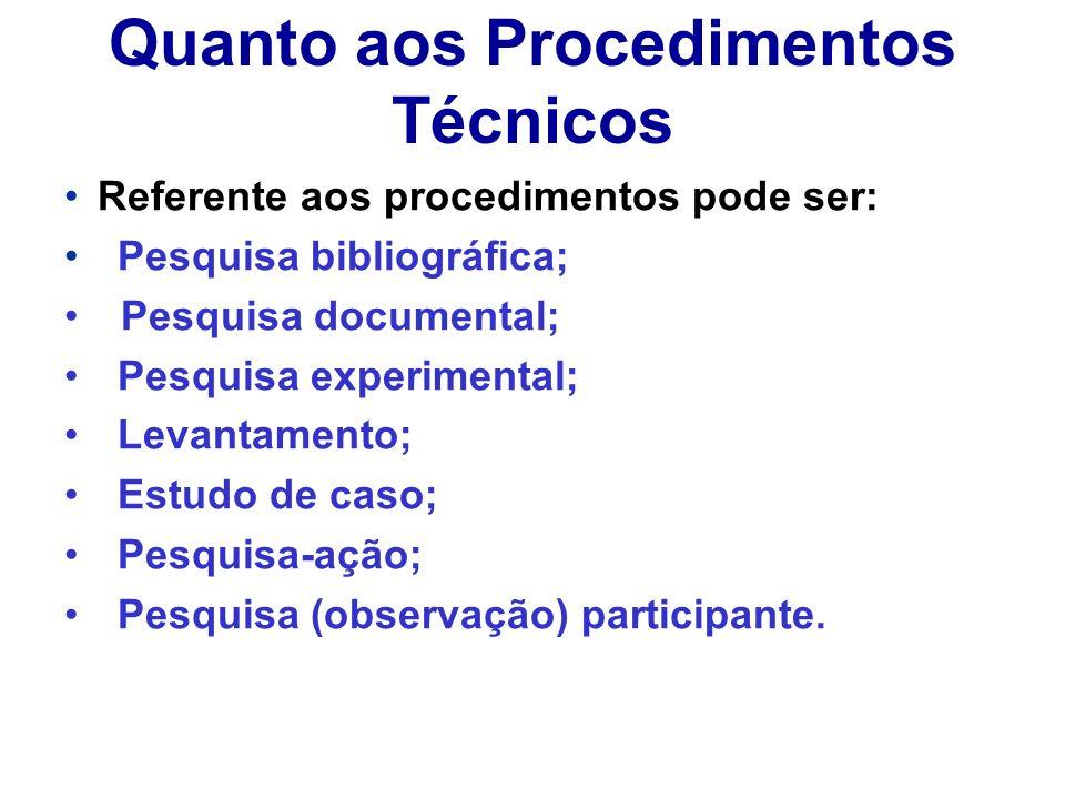 Quanto aos Procedimentos Técnicos Referente aos procedimentos pode ser: Pesquisa bibliográfica; Pesquisa documental; Pesquisa experimental; Levantamen