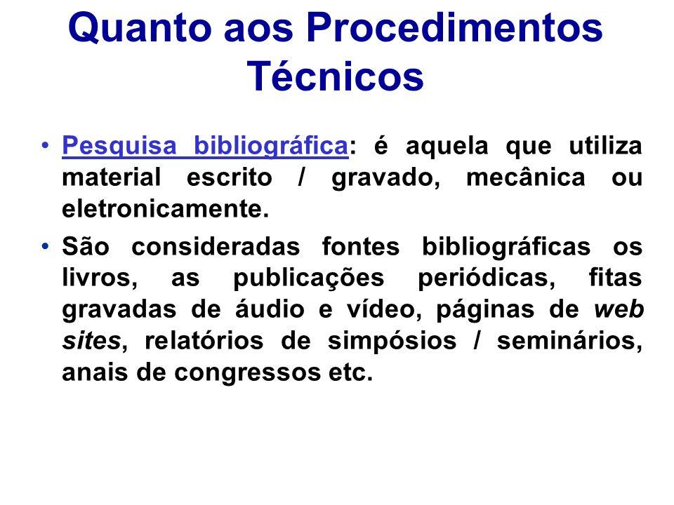 Quanto aos Procedimentos Técnicos Pesquisa bibliográfica: é aquela que utiliza material escrito / gravado, mecânica ou eletronicamente. São considerad