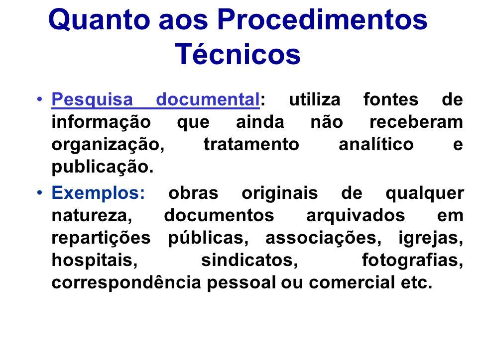 Quanto aos Procedimentos Técnicos Pesquisa documental: utiliza fontes de informação que ainda não receberam organização, tratamento analítico e public
