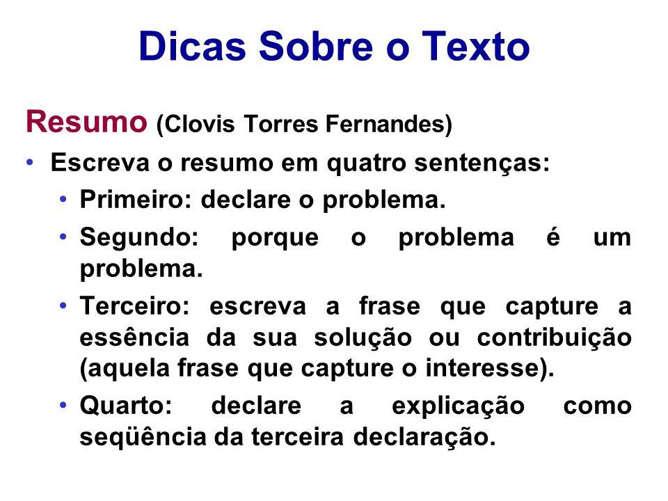 Dicas Sobre o Texto Resumo (Clovis Torres Fernandes) Escreva o resumo em quatro sentenças: Primeiro: declare o problema. Segundo: porque o problema é