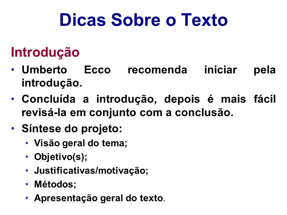 Dicas Sobre o Texto Introdução Umberto Ecco recomenda iniciar pela introdução. Concluída a introdução, depois é mais fácil revisá-la em conjunto com a