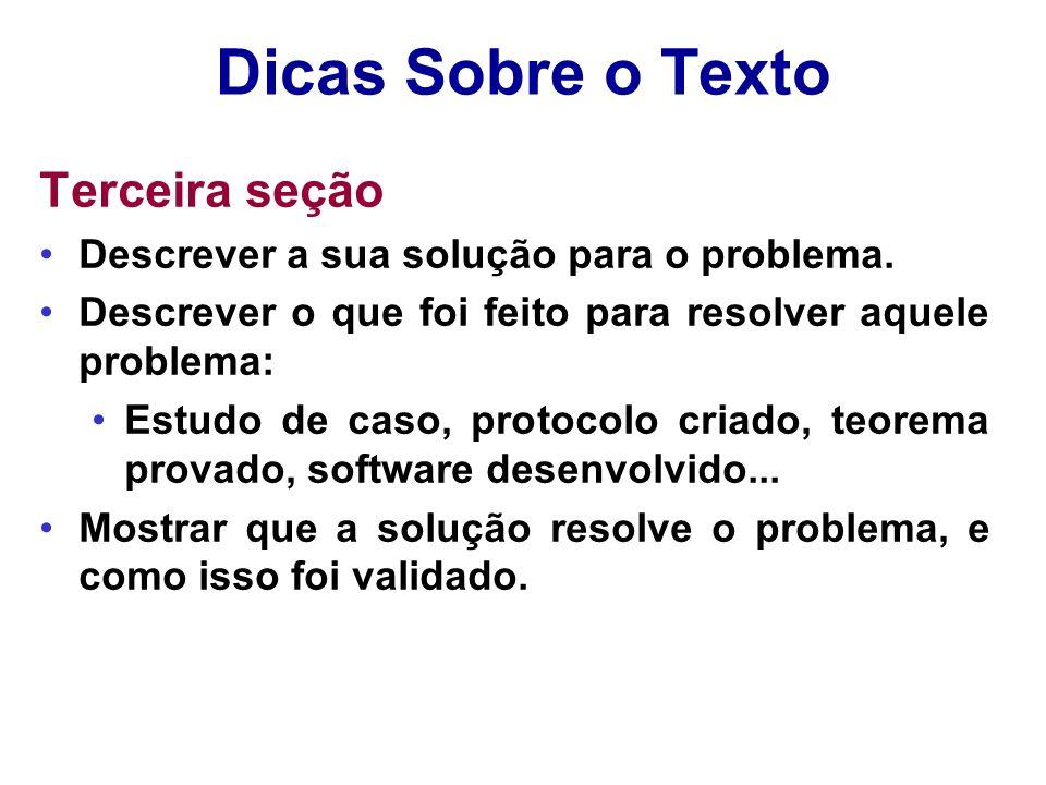 Dicas Sobre o Texto Terceira seção Descrever a sua solução para o problema. Descrever o que foi feito para resolver aquele problema: Estudo de caso, p