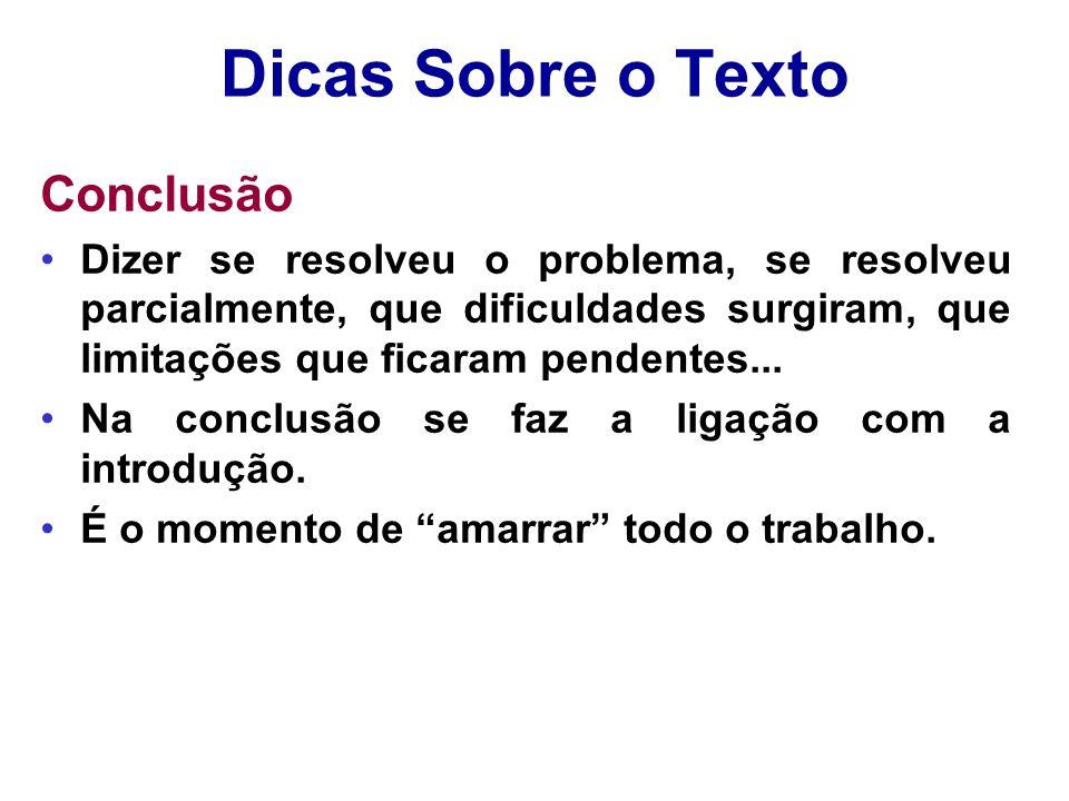 Dicas Sobre o Texto Conclusão Dizer se resolveu o problema, se resolveu parcialmente, que dificuldades surgiram, que limitações que ficaram pendentes.