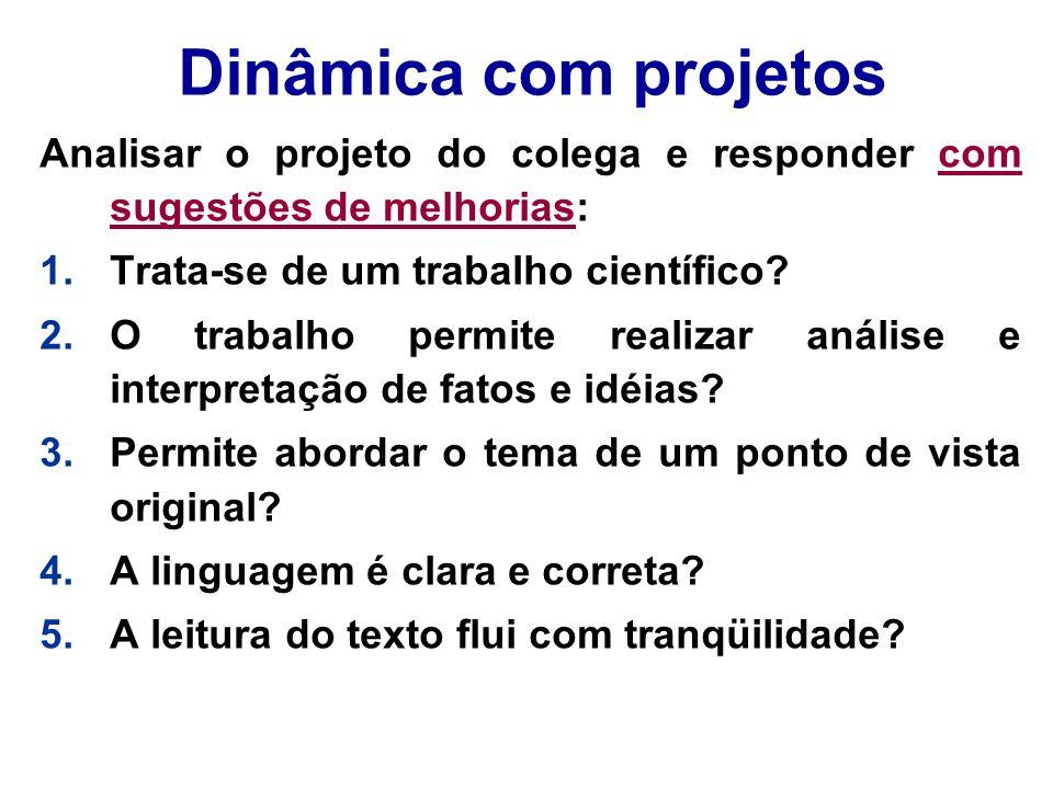 Dinâmica com projetos Analisar o projeto do colega e responder com sugestões de melhorias: 1.Trata-se de um trabalho científico? 2.O trabalho permite