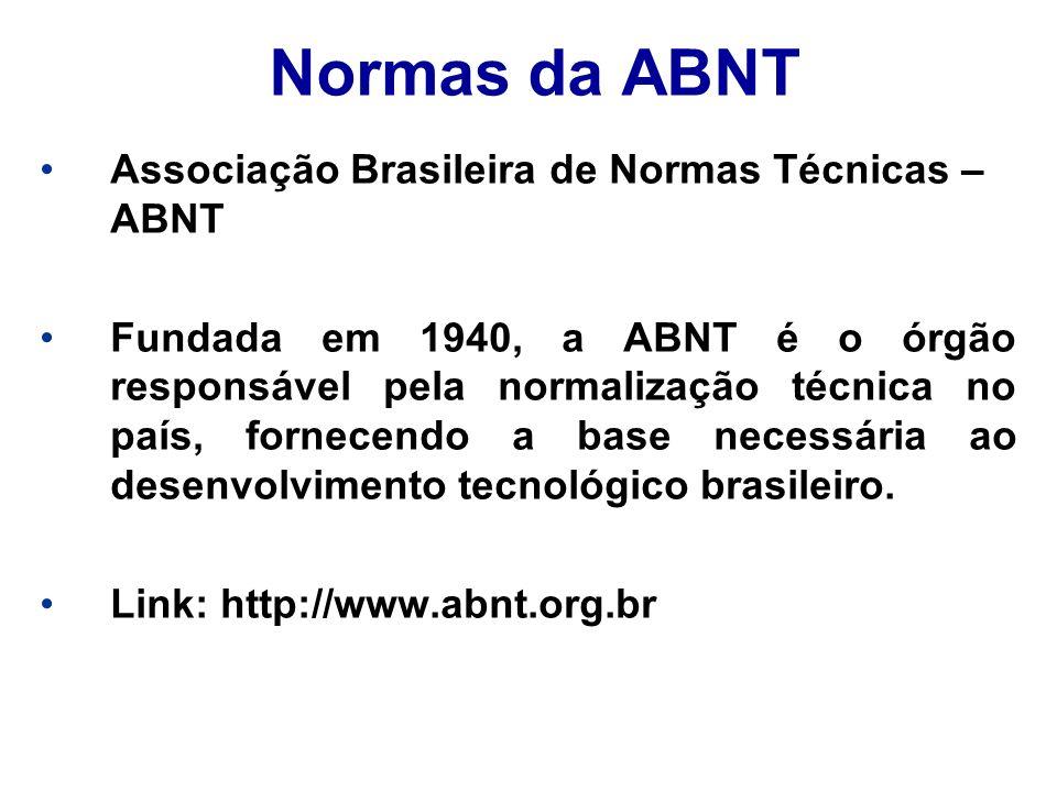 Normas da ABNT Associação Brasileira de Normas Técnicas – ABNT Fundada em 1940, a ABNT é o órgão responsável pela normalização técnica no país, fornec