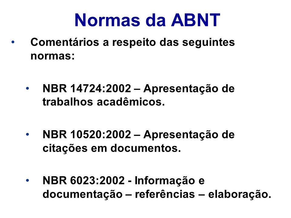 Normas da ABNT Comentários a respeito das seguintes normas: NBR 14724:2002 – Apresentação de trabalhos acadêmicos. NBR 10520:2002 – Apresentação de ci