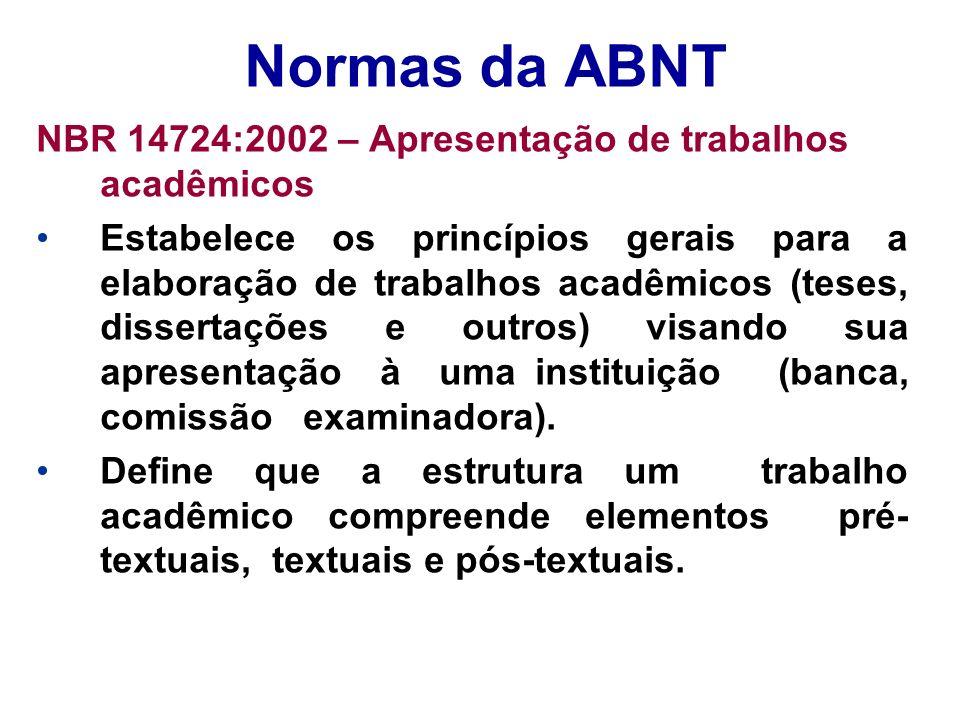 Normas da ABNT NBR 14724:2002 – Apresentação de trabalhos acadêmicos Estabelece os princípios gerais para a elaboração de trabalhos acadêmicos (teses,