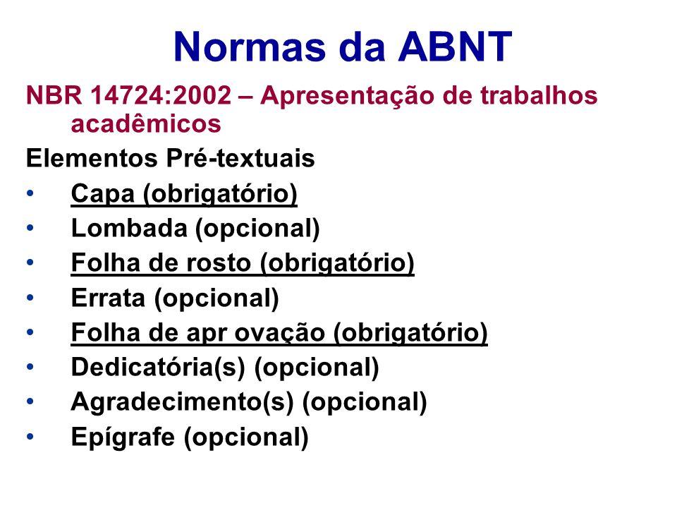 Normas da ABNT NBR 14724:2002 – Apresentação de trabalhos acadêmicos Elementos Pré-textuais Capa (obrigatório) Lombada (opcional) Folha de rosto (obri