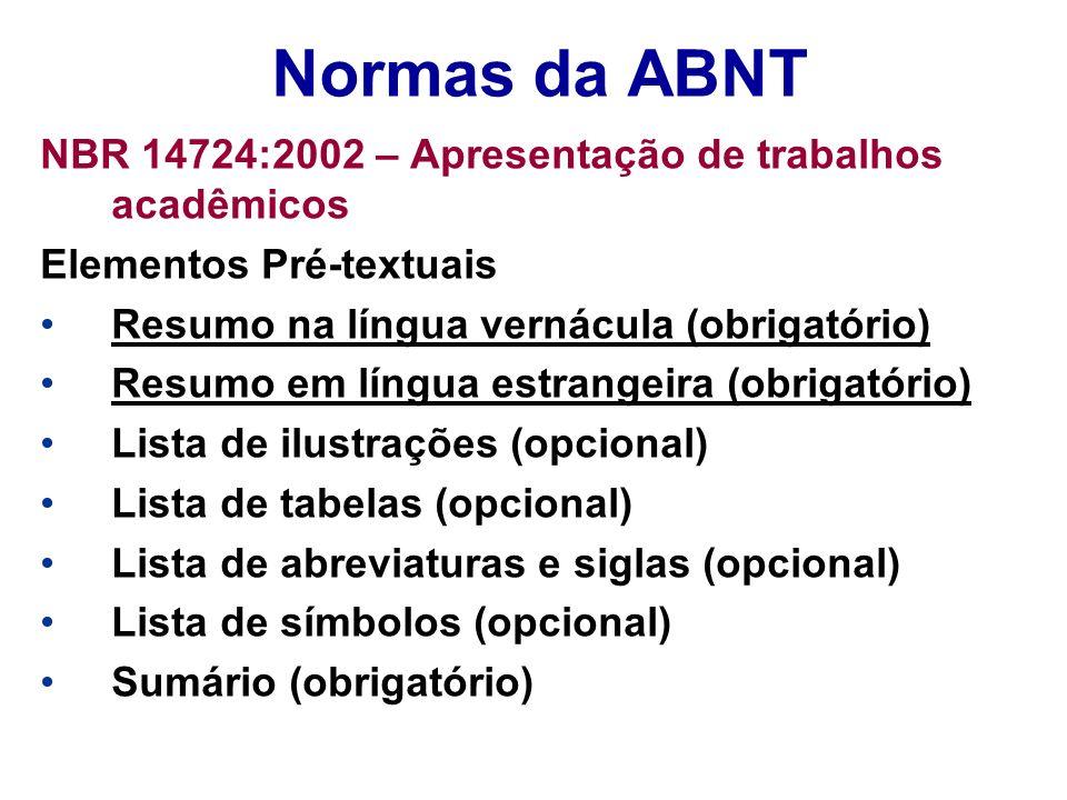 Normas da ABNT NBR 14724:2002 – Apresentação de trabalhos acadêmicos Elementos Pré-textuais Resumo na língua vernácula (obrigatório) Resumo em língua