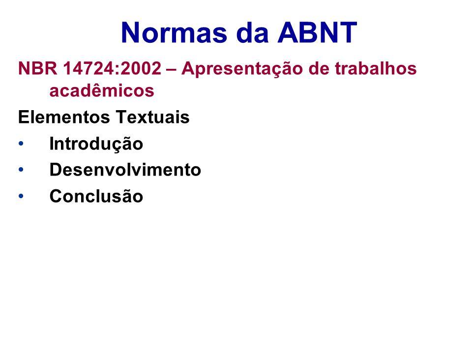 Normas da ABNT NBR 14724:2002 – Apresentação de trabalhos acadêmicos Elementos Textuais Introdução Desenvolvimento Conclusão