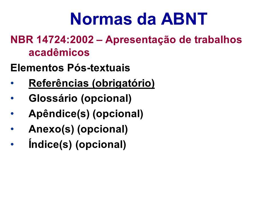 Normas da ABNT NBR 14724:2002 – Apresentação de trabalhos acadêmicos Elementos Pós-textuais Referências (obrigatório) Glossário (opcional) Apêndice(s)