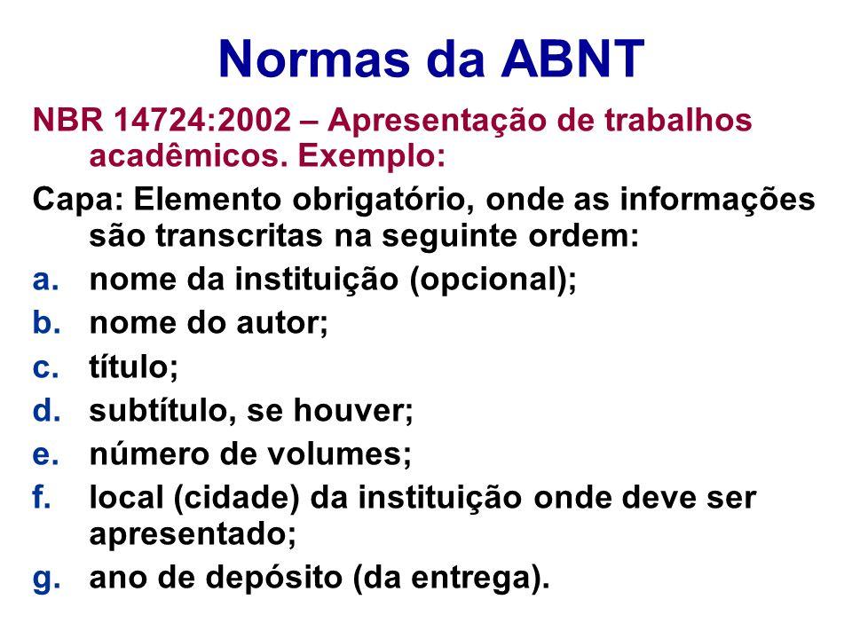 Normas da ABNT NBR 14724:2002 – Apresentação de trabalhos acadêmicos. Exemplo: Capa: Elemento obrigatório, onde as informações são transcritas na segu