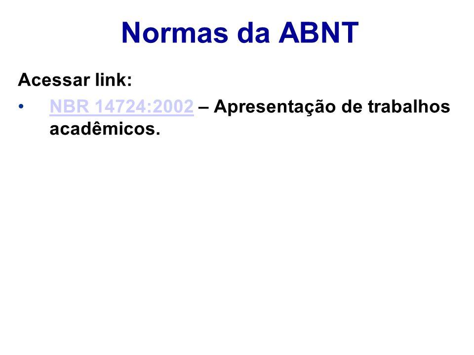 Normas da ABNT Acessar link: NBR 14724:2002 – Apresentação de trabalhos acadêmicos.NBR 14724:2002