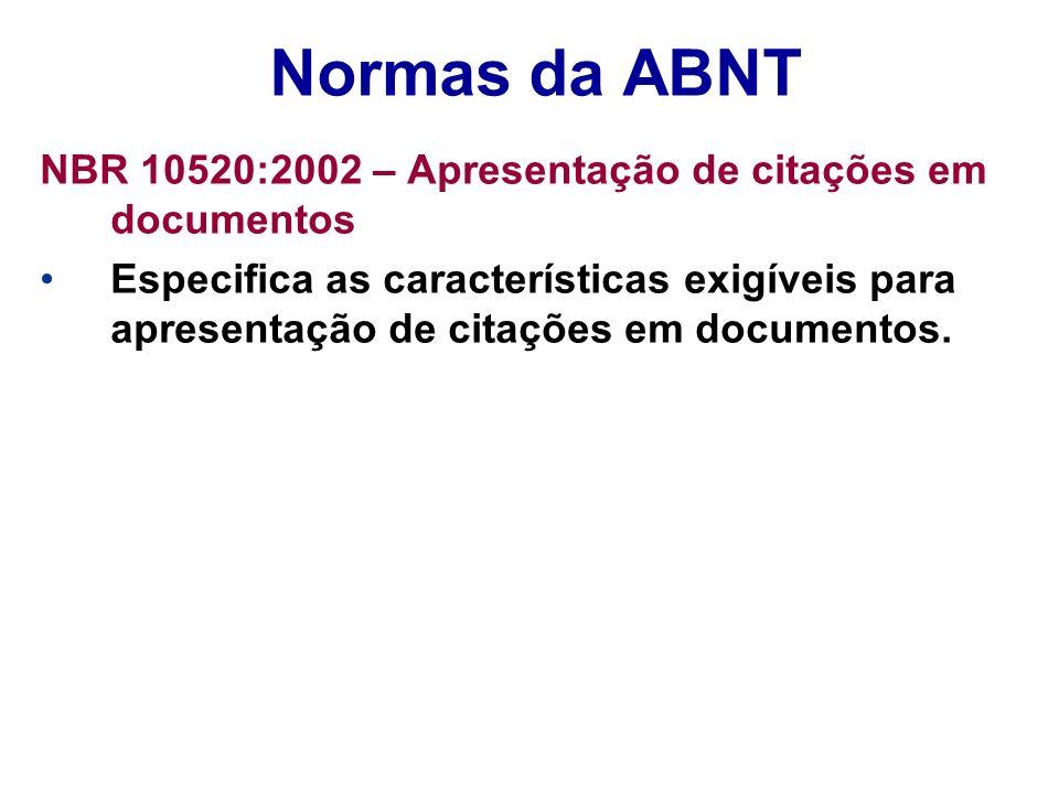 Normas da ABNT NBR 10520:2002 – Apresentação de citações em documentos Especifica as características exigíveis para apresentação de citações em docume