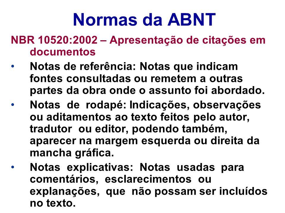 Normas da ABNT NBR 10520:2002 – Apresentação de citações em documentos Notas de referência: Notas que indicam fontes consultadas ou remetem a outras p