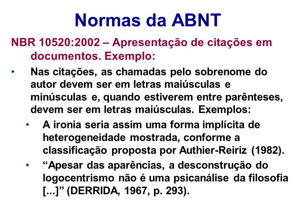 Normas da ABNT NBR 10520:2002 – Apresentação de citações em documentos. Exemplo: Nas citações, as chamadas pelo sobrenome do autor devem ser em letras