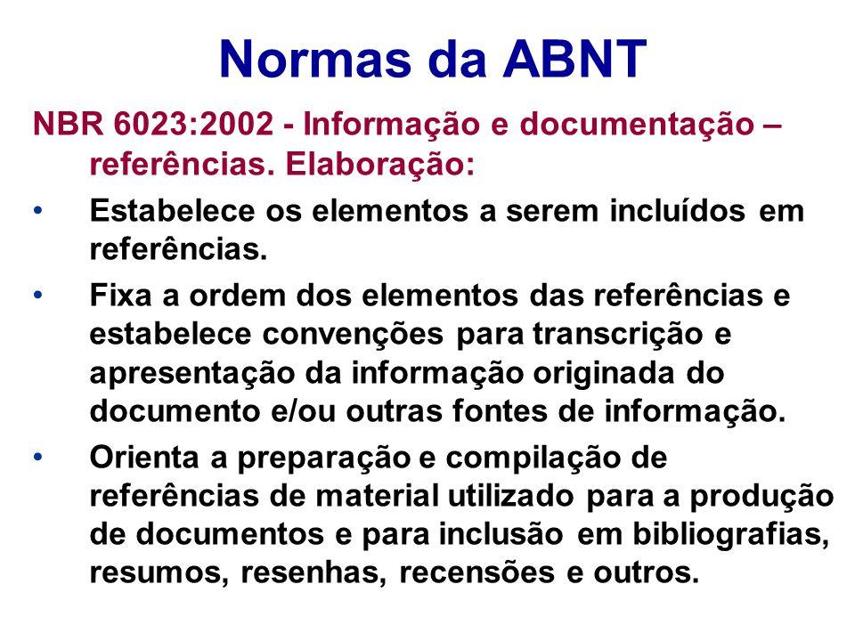 Normas da ABNT NBR 6023:2002 - Informação e documentação – referências. Elaboração: Estabelece os elementos a serem incluídos em referências. Fixa a o