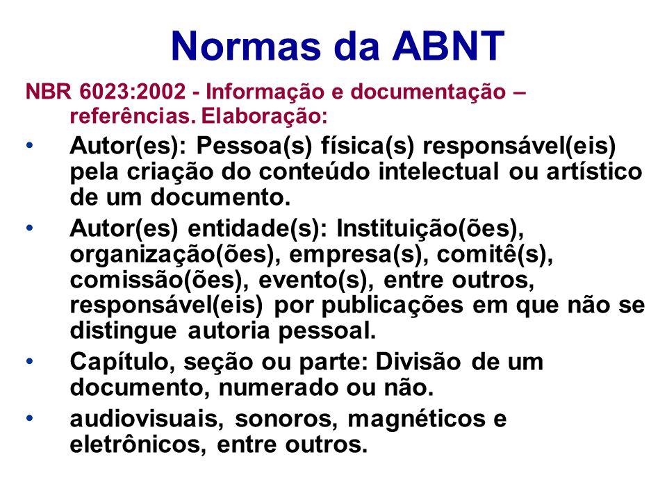 Normas da ABNT NBR 6023:2002 - Informação e documentação – referências. Elaboração: Autor(es): Pessoa(s) física(s) responsável(eis) pela criação do co