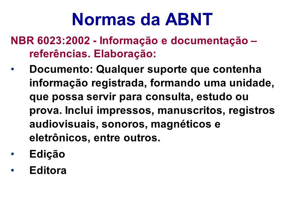 Normas da ABNT NBR 6023:2002 - Informação e documentação – referências. Elaboração: Documento: Qualquer suporte que contenha informação registrada, fo
