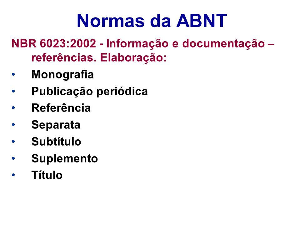 Normas da ABNT NBR 6023:2002 - Informação e documentação – referências. Elaboração: Monografia Publicação periódica Referência Separata Subtítulo Supl