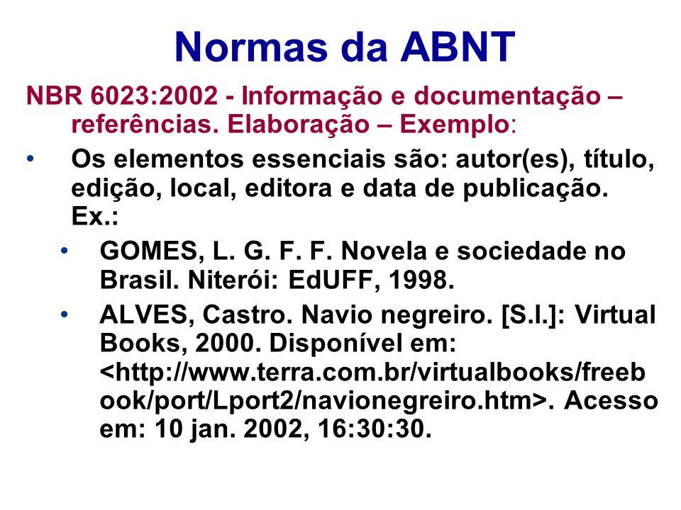 Normas da ABNT NBR 6023:2002 - Informação e documentação – referências. Elaboração – Exemplo: Os elementos essenciais são: autor(es), título, edição,
