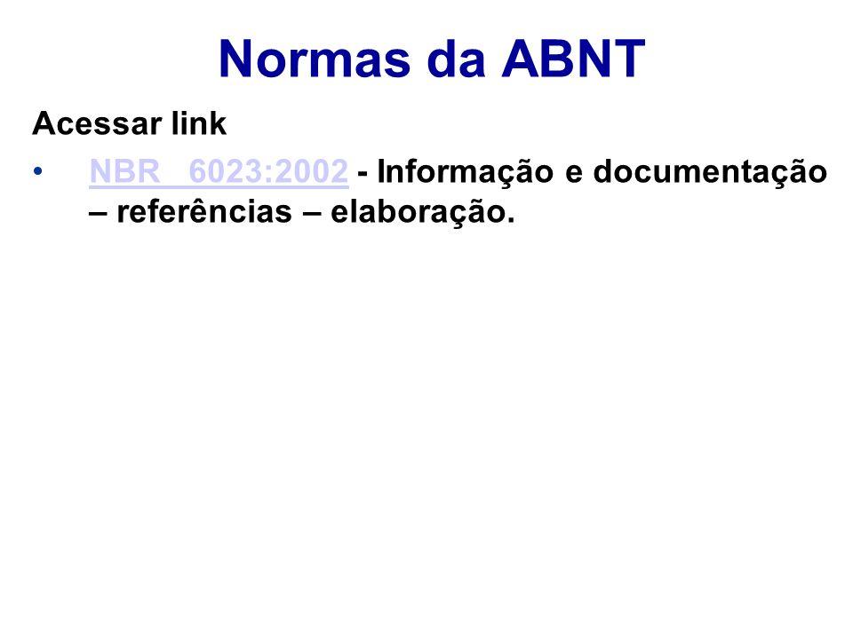 Normas da ABNT Acessar link NBR 6023:2002 - Informação e documentação – referências – elaboração.NBR 6023:2002