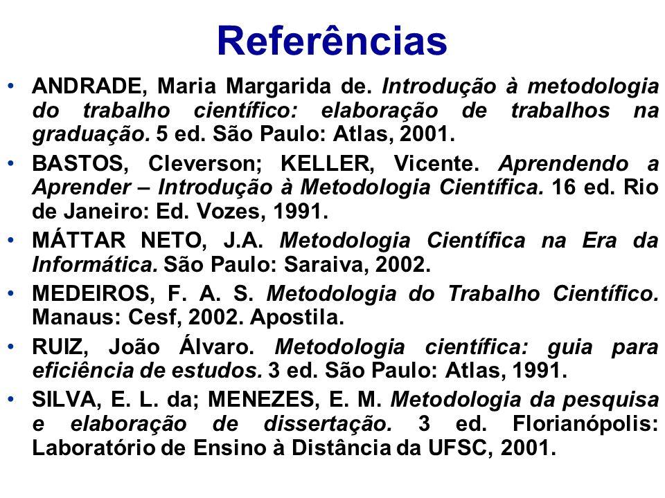 Referências ANDRADE, Maria Margarida de. Introdução à metodologia do trabalho científico: elaboração de trabalhos na graduação. 5 ed. São Paulo: Atlas