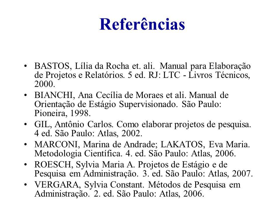 Referências BASTOS, Lília da Rocha et. ali. Manual para Elaboração de Projetos e Relatórios. 5 ed. RJ: LTC - Livros Técnicos, 2000. BIANCHI, Ana Cecíl