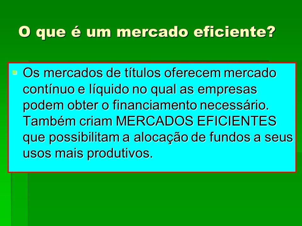 O que é um mercado eficiente? Os mercados de títulos oferecem mercado contínuo e líquido no qual as empresas podem obter o financiamento necessário. T