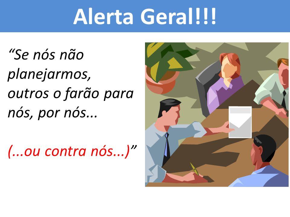 Alerta Geral!!! Se nós não planejarmos, outros o farão para nós, por nós... (...ou contra nós...)