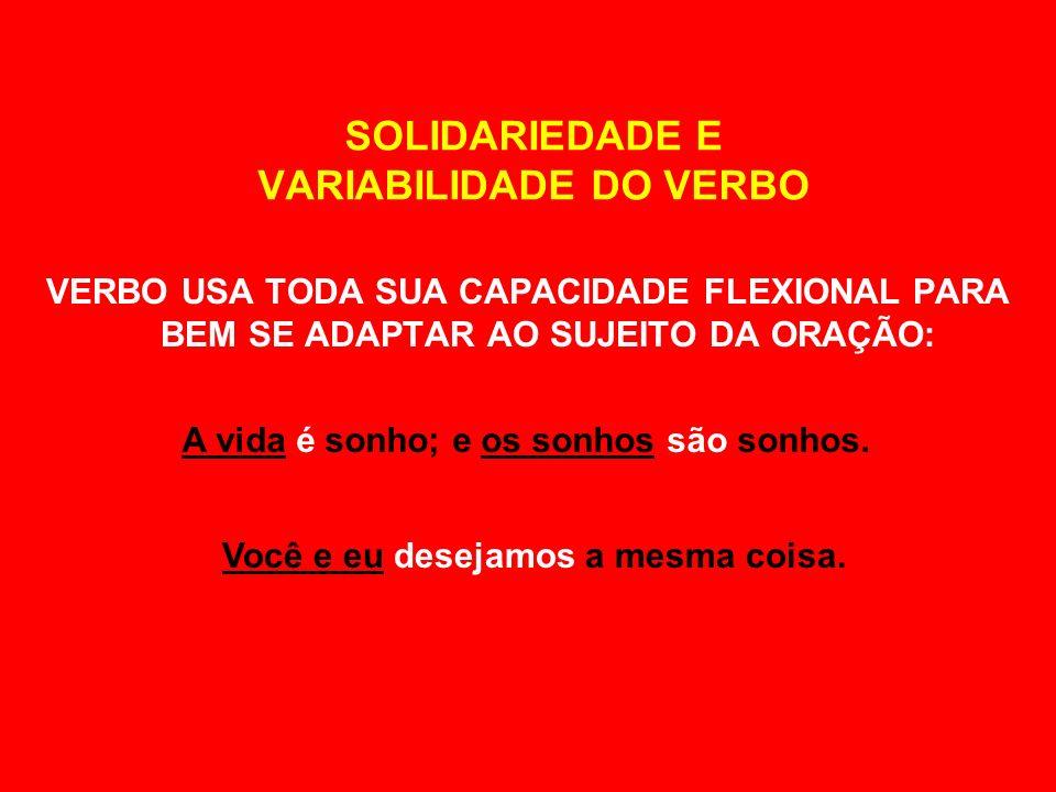 SOLIDARIEDADE ENTRE O VERBO E SEU SUJEITO (...) VARIABILIDADE DO VERBO PARA CONCORDAR AO NÚMERO E À PESSOA DO SUJEITO.