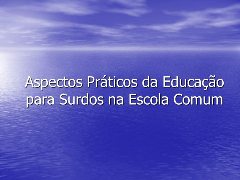 Aspectos Práticos da Educação para Surdos na Escola Comum Aspectos Práticos da Educação para Surdos na Escola Comum
