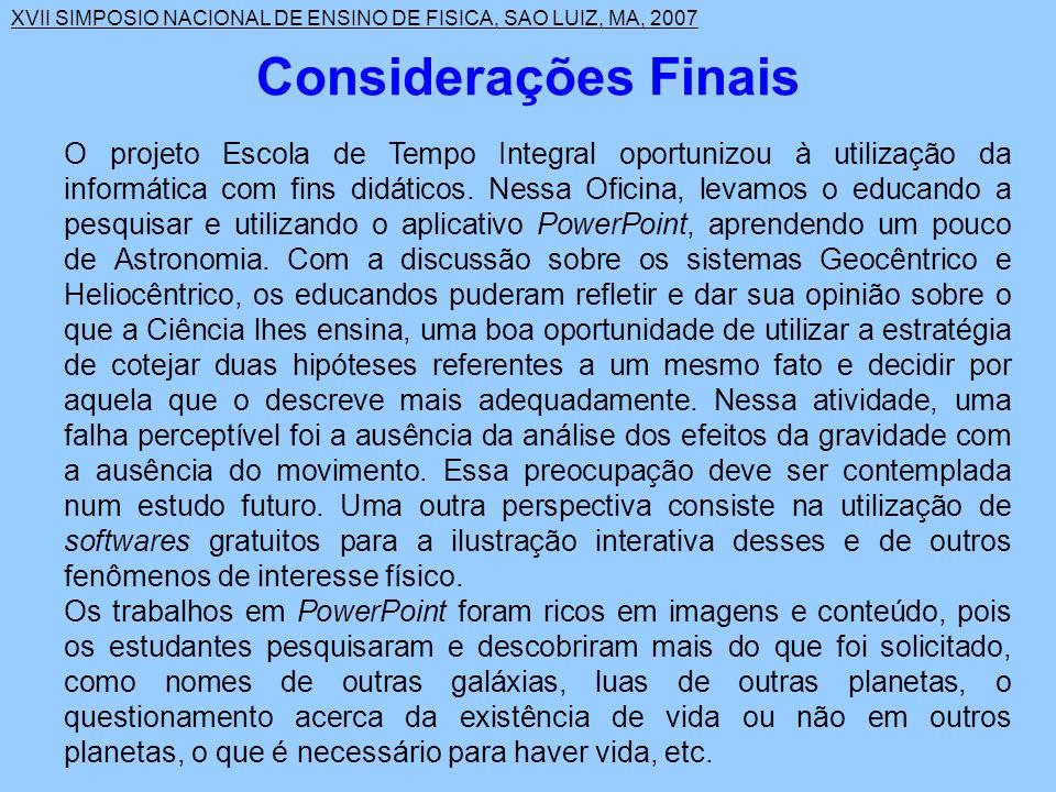 XVII SIMPOSIO NACIONAL DE ENSINO DE FISICA, SAO LUIZ, MA, 2007 O projeto Escola de Tempo Integral oportunizou à utilização da informática com fins didáticos.
