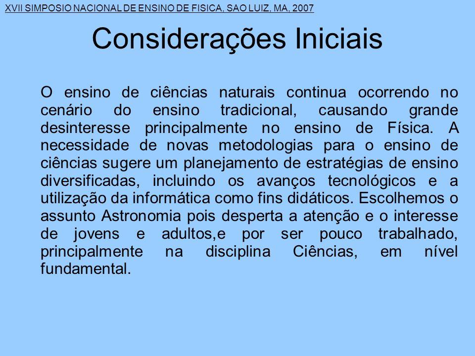 XVII SIMPOSIO NACIONAL DE ENSINO DE FISICA, SAO LUIZ, MA, 2007 Nosso estudo foi realizado na oficina de Informática Educacional, no Projeto Escola de Tempo Integral, com alunos da sexta série do Ensino Fundamental.