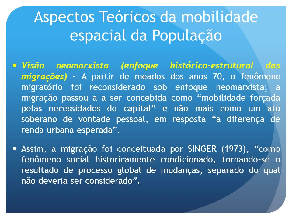 Aspectos Teóricos da mobilidade espacial da População Visão neomarxista (enfoque histórico-estrutural das migrações) – A partir de meados dos anos 70,