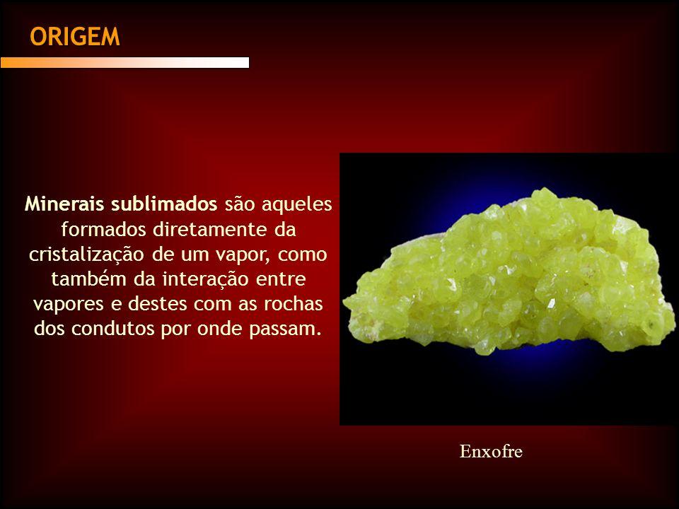 ORIGEM Minerais sublimados são aqueles formados diretamente da cristalização de um vapor, como também da interação entre vapores e destes com as rocha