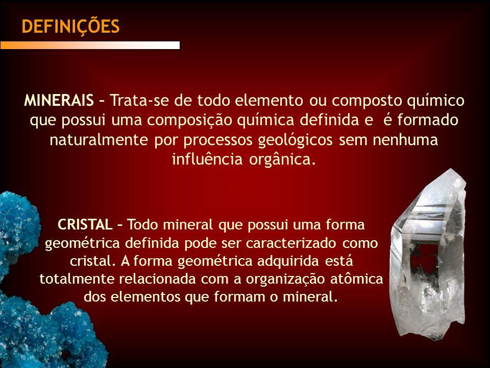 MINERAIS – Trata-se de todo elemento ou composto químico que possui uma composição química definida e é formado naturalmente por processos geológicos sem nenhuma influência orgânica.