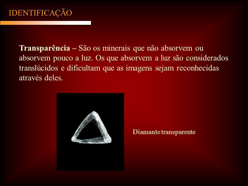 IDENTIFICAÇÃO Transparência – São os minerais que não absorvem ou absorvem pouco a luz. Os que absorvem a luz são considerados translúcidos e dificult