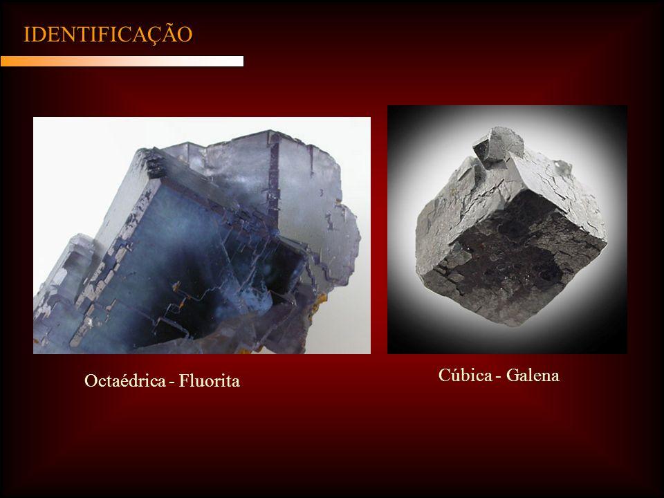 Octaédrica - Fluorita Cúbica - Galena IDENTIFICAÇÃO