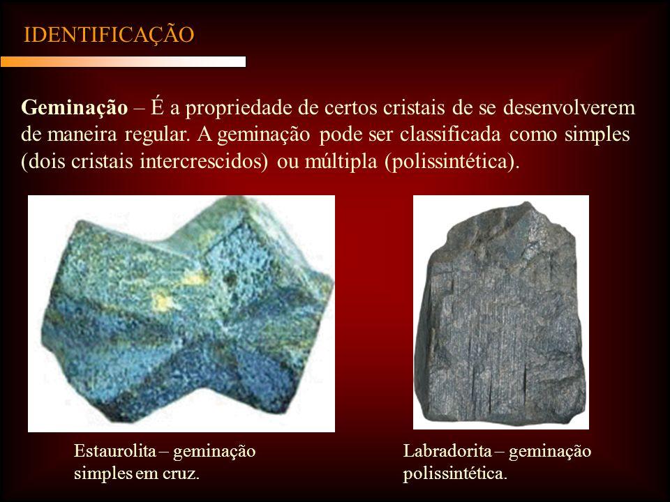 IDENTIFICAÇÃO Geminação – É a propriedade de certos cristais de se desenvolverem de maneira regular.