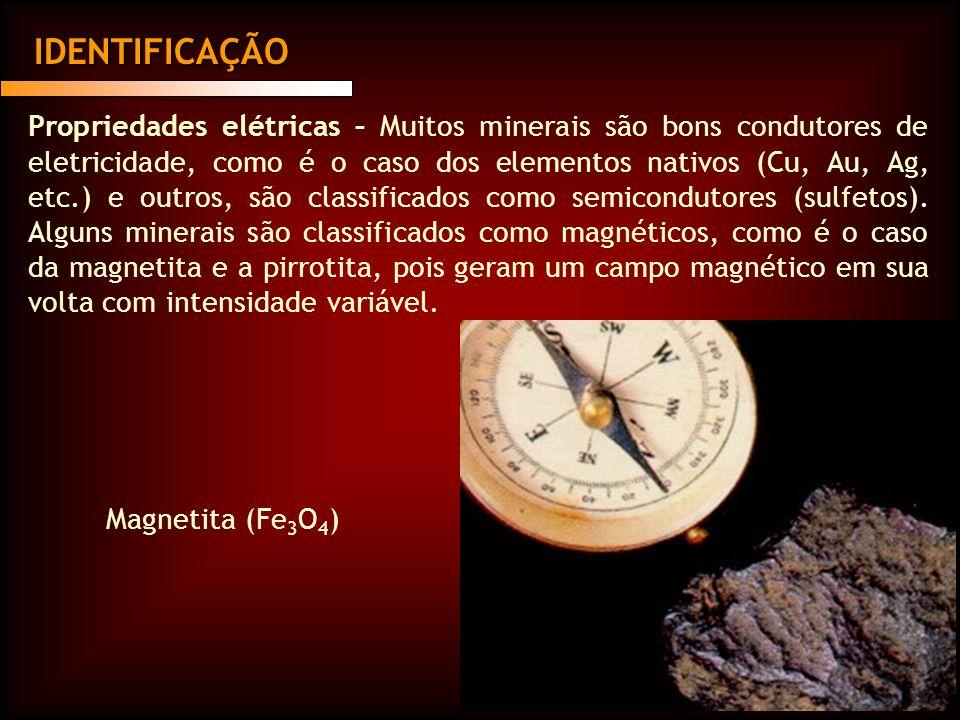Propriedades elétricas – Muitos minerais são bons condutores de eletricidade, como é o caso dos elementos nativos (Cu, Au, Ag, etc.) e outros, são classificados como semicondutores (sulfetos).