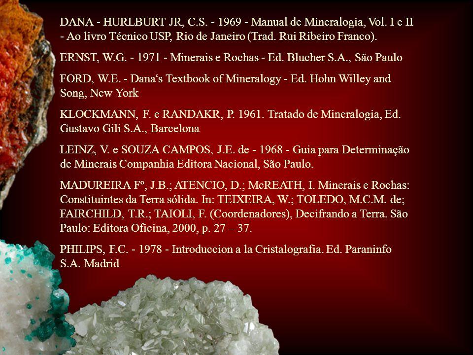DANA - HURLBURT JR, C.S. - 1969 - Manual de Mineralogia, Vol. I e II - Ao livro Técnico USP, Rio de Janeiro (Trad. Rui Ribeiro Franco). ERNST, W.G. -