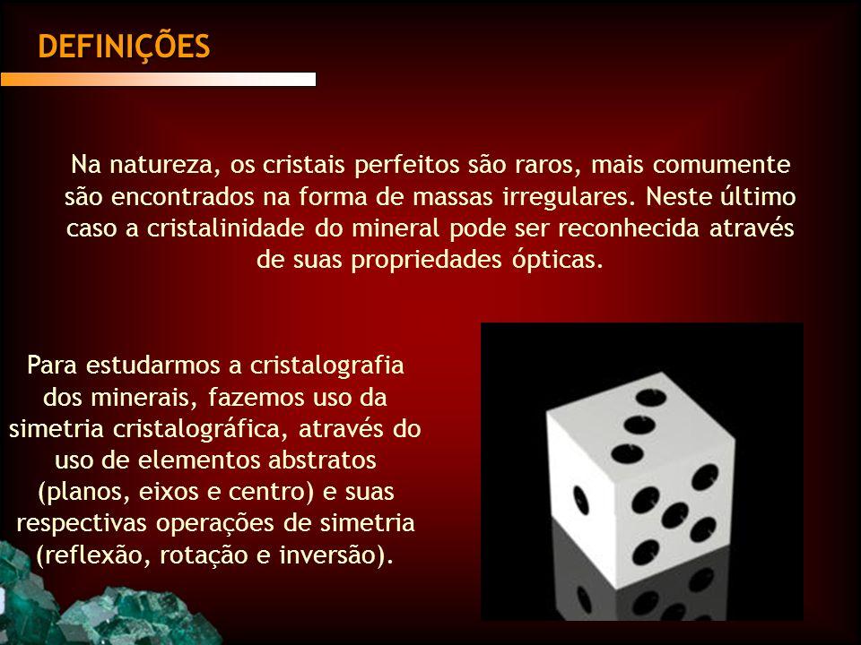 DEFINIÇÕES Na natureza, os cristais perfeitos são raros, mais comumente são encontrados na forma de massas irregulares.