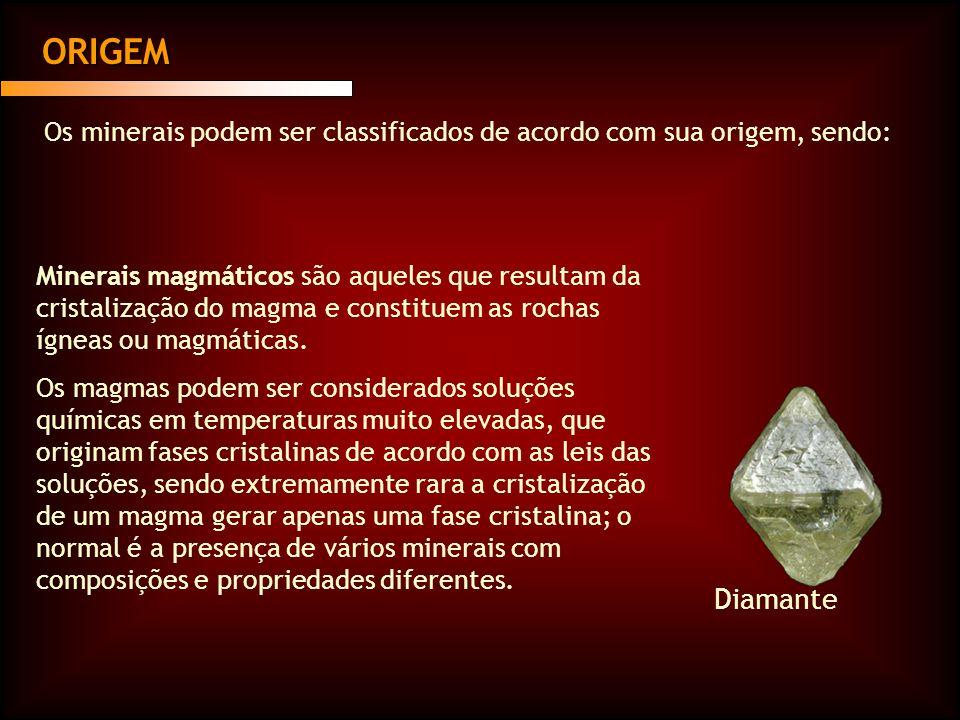 ORIGEM Os minerais podem ser classificados de acordo com sua origem, sendo: Minerais magmáticos são aqueles que resultam da cristalização do magma e constituem as rochas ígneas ou magmáticas.