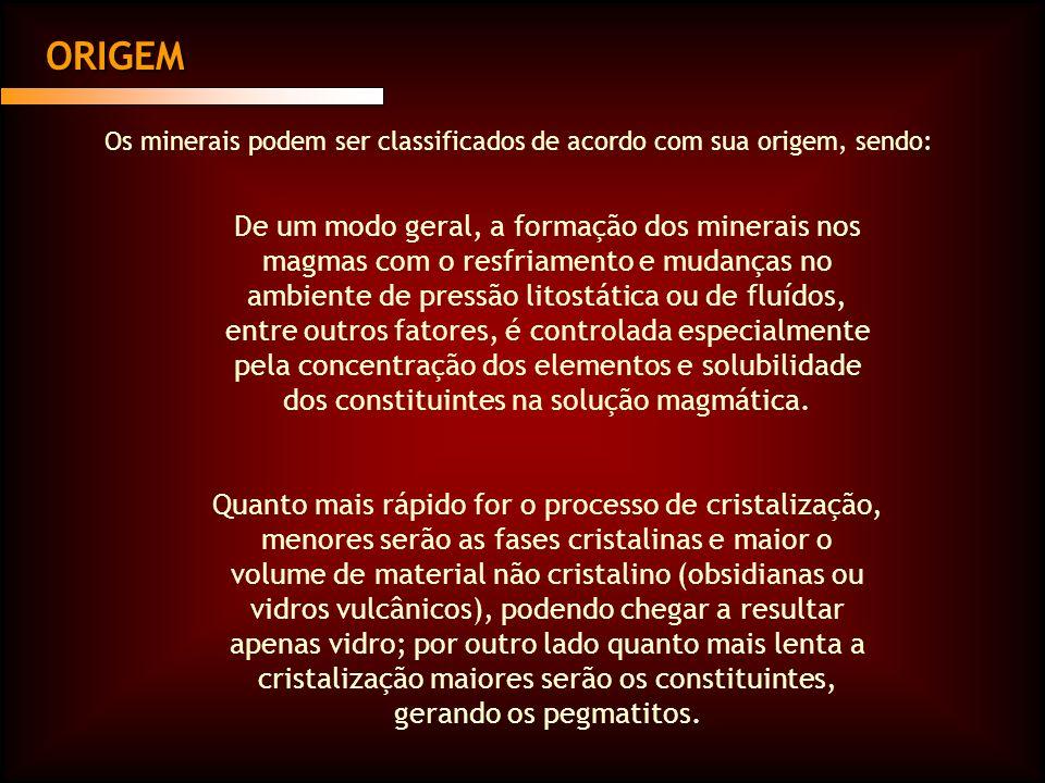 ORIGEM Os minerais podem ser classificados de acordo com sua origem, sendo: De um modo geral, a formação dos minerais nos magmas com o resfriamento e
